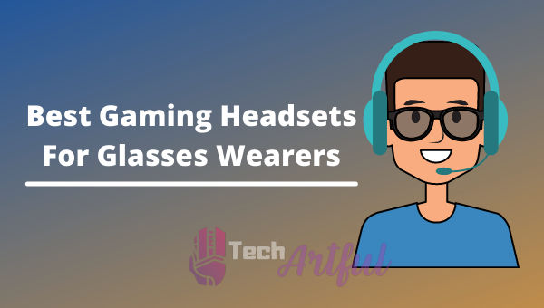 best-gaming-headsets-for-glasses-wearers