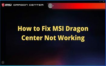 How to Fix MSI Dragon Center Not Working