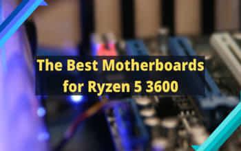 9 Best Motherboards for Ryzen 5 3600
