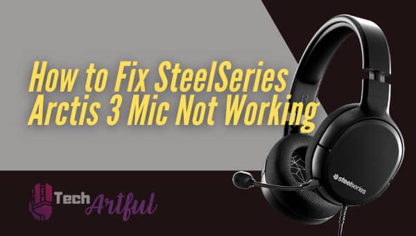 fix-steelseries-arctis-3-mic-not-working