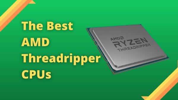 best-amd-threadripper-cpus